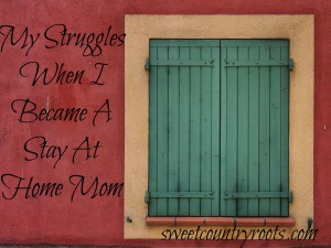 My Struggles When I Became A Stay At Home Mom